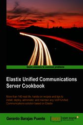 Elastix Unified Communications Server Cookbook by Gerardo Barajas Puente