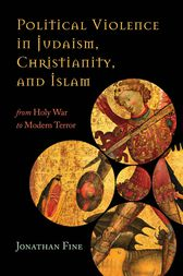 Political Violence in Judaism, Christianity, and Islam by Jonathan Fine