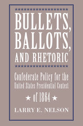 Bullets, Ballots, and Rhetoric by Larry E. Nelson