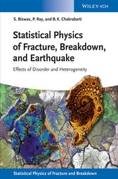 Statistical Physics of Fracture, Breakdown, and Earthquake by Soumyajyoti Biswas