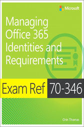 Exam Ref 70-346 Managing Office 365 Identities and Requirements by Orin Thomas