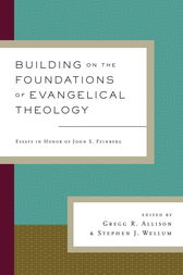 Building on the Foundations of Evangelical Theology by Gregg R. Allison