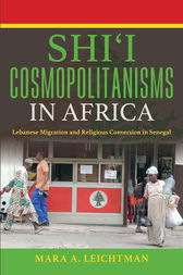 Shi'i Cosmopolitanisms in Africa by Mara A. Leichtman