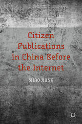 Citizen Publications in China Before the Internet by Shao Jiang