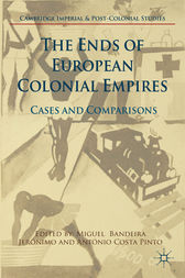 The Ends of European Colonial Empires by Miguel Bandeira Jerónimo