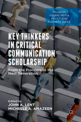 Key Thinkers in Critical Communication Scholarship by John A. Lent