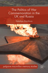 The Politics of War Commemoration in the UK and Russia by Nataliya Danilova