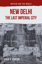 New Delhi: The Last Imperial City by David A. Johnson