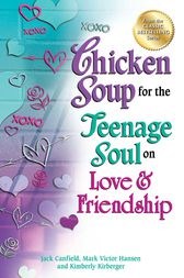 Chicken Soup for the Teenage Soul on Love & Friendship by Jack Canfield