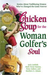 Chicken Soup for the Woman Golfer's Soul by Jack Canfield