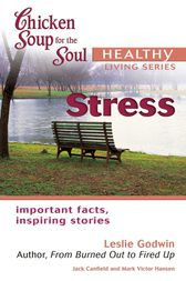 Chicken Soup for the Soul Healthy Living Series: Stress by Jack Canfield