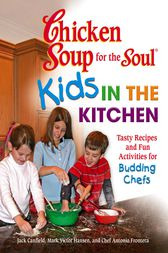 Chicken Soup for the Soul Kids in the Kitchen by Jack Canfield