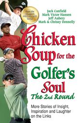 Chicken Soup for the Golfer's Soul The 2nd Round by Jack Canfield