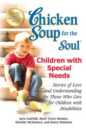 Chicken Soup for the Soul Children with Special Needs by Jack Canfield
