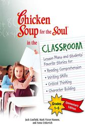 Chicken Soup for the Soul in the Classroom Elementary School Edition: Grades 1–5 by Jack Canfield