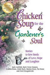 Chicken Soup for the Gardener's Soul by Jack Canfield