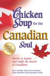 Chicken Soup for the Canadian Soul by Jack Canfield