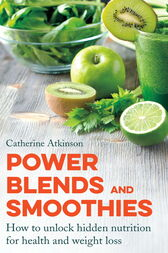 Power Blends and Smoothies by Catherine Atkinson