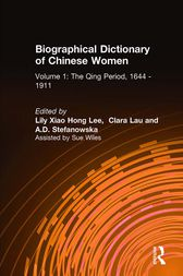 Biographical Dictionary of Chinese Women: v. 1: The Qing Period, 1644-1911 by Lily Xiao Hong Lee