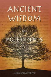Ancient Wisdom for Modern Minds by James Carlopio