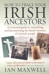 How to Trace Your Irish Ancestors 2nd Edition by Ian Maxwell
