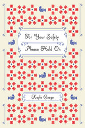 For Your Safety Please Hold On by Kayla Czaga