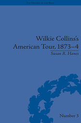 Wilkie Collins's American Tour, 1873-4 by Susan R Hanes