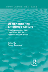 Deciphering the Enterprise Culture (Routledge Revivals) by Roger Burrows