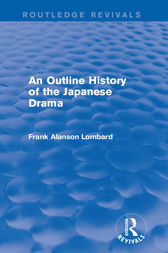 An Outline History of the Japanese Drama by Frank Alanson Lombard