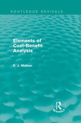 Elements of Cost-Benefit Analysis (Routledge Revivals) by E. J. Mishan