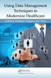 Using Data Management Techniques to Modernize Healthcare by MA Hopper