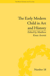 The Early Modern Child in Art and History by Matthew Knox Averett
