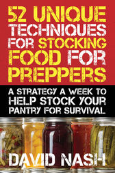 52 Unique Techniques for Stocking Food for Preppers by David Nash