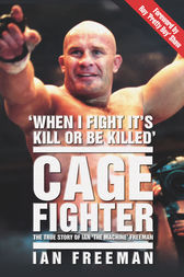 The Cage Fighter - The True Story of Ian 'The Machine' Freeman by Ian Freeman