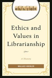 Ethics and Values in Librarianship by Wallace Koehler