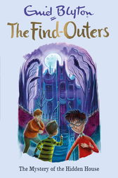 The Find-Outers: The Mystery of the Hidden House by Enid Blyton
