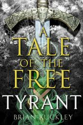 A Tale of the Free: Tyrant by Brian Ruckley