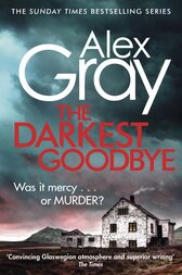 The Darkest Goodbye by Alex Gray