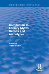 Companion to Literary Myths, Heroes and Archetypes by Pierre Brunel
