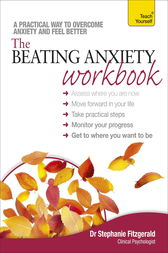 The Beating Anxiety Workbook: Teach Yourself by Stephanie Fitzgerald