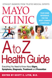 Mayo Clinic A to Z Health Guide by The Mayo Clinic