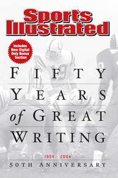 Sports Illustrated 50 Years of Great Writing by Editors of Sports Illustrated