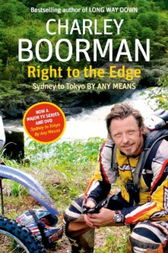 Right to the Edge: Sydney to Tokyo By Any Means by Charley Boorman