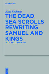 The Dead Sea Scrolls Rewriting Samuel and Kings by Ariel Feldman