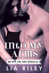 Into My Arms by Lia Riley