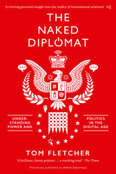 The Naked Diplomat: Understanding Power and Politics in the Digital Age by Tom Fletcher