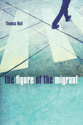 The Figure of the Migrant by Thomas Nail