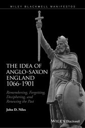 The Idea of Anglo-Saxon England 1066-1901 by John D. Niles
