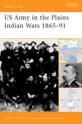 US Army in the Plains Indian Wars 1865-1891 by Clayton Chun