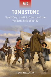 Tombstone: Wyatt Earp, the O.K. Corral, and the Vendetta Ride 1881-82 by Sean McLachlan